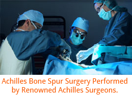 Achilles Bone Spur Surgery Performed by Renowned Achilles Surgeons.